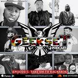GeekSet: Episode 5: Take Em To Ragnarok