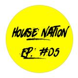 House Nation EP. #05
