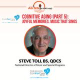 5/27/17: Steve Toll, BS, QDCS with ComForCare Health Care Holdings | Cognitive Aging (Part 5): Joyful Memories, Music that Sings