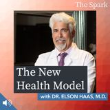 The Spark 043: The New Health Model with Dr. Elson Haas, MD