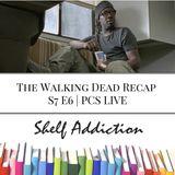Ep 49: The Walking Dead Recap S7 E6 | PCS LIVE