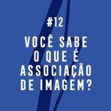#12 - Você Sabe O Que É Associação De Imagem?