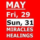 MAY 31 (& May 29th) - Miracles, Healings