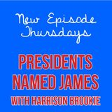 Episode 22 - US Presidents Named James with Harrison Brookie