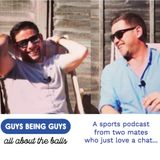 Guys Being Guys Sports Podcast - Ep9 - Close calls, pop music and 146 press up's