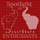 Spotlight on Rachel Enthusiasts