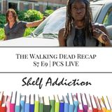 Ep 68: The Walking Dead Recap S7 E9 | PCS LIVE
