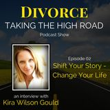 Shift Your Story - Change Your Life | Episode 02 | Kira Wilson Gould