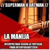 La Manija Podcast – Ep #??: Superman v Batman (Por La Tortulia Podcast / La Manija podcast)