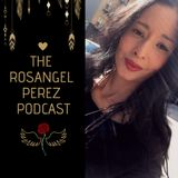 The Rosangel Perez Podcast