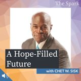 The Spark 039: A Hope-Filled Future with Chet W. Sisk