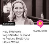 How Stéphanie Regni Started FillGood To Reduce Single-Use Plastic Waste