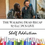 Ep 75: The Walking Dead Recap S7 E12 | PCS LIVE