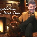 An evening with Thomas: Patrick Pepper