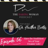 Have the Healthiest Sex of Your Freakin' Life! With Dr. Heather Bartos