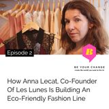 How Anna Lecat, Co-Founder Les Lunes is Building An Eco-Friendly Fashion Line