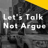 Let's Talk Not Argue