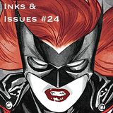 Inks & Issues #24 - Batwoman Part 1
