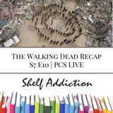 Ep 70: The Walking Dead Recap S7 E10 | PCS LIVE