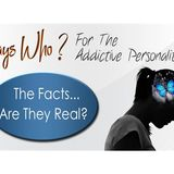 Says Who? For The Addictive Personality- The Facts...Are They Real?