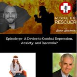 Episode 30- A device to combat Depression, Anxiety, and Insomnia?