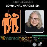 Communal Narcissism with Dr. Rhoberta Shaler