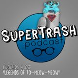 """Supertrash: """"Legends of To-Meow-Meow"""""""