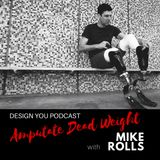 EP 007 – Amputating Dead Weight with Mike Rolls