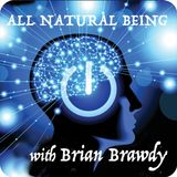 Brian Brawdy - All Natural Being ep 72