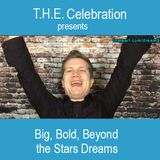 Big, Bold, Beyond the Stars Dreams