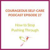 How To Stop Pushing Through