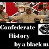 Talk of the Tavern: Confederate History by a Black Man, October 16th, 2017