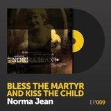 "Episode 009: Norma Jean's ""Bless the Martyr and Kiss the Child"""