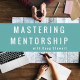 MASTERING MENTORSHIP with Doug Stewart