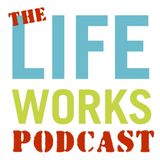 The LifeWorks Podcast