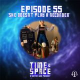 Episode 55 - She Doesn't Play a Recorder