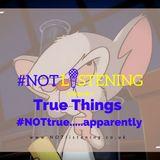 Ep.224 - True Things #NOTtrue.....apparently