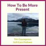 How To Be More Present