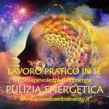 40° puntata - LAVORO PRATICO IN SÉ - Consapevolezza dell'Energia - PULIZIA ENERGETICA