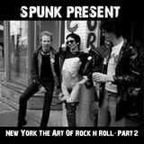 """Spunk """"New York The Art Of Rock' n' Roll"""" (Part Two)"""