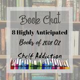Ep 195: 8 Highly Anticipated Books of 2018 Q2 | Book Chat