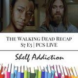 Ep 47: The Walking Dead Recap S7 E5 | PCS LIVE