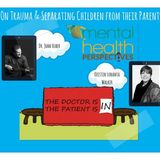 Mental Health Perspectives: Trauma from Separating Children & Parents