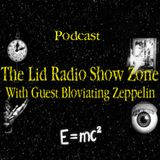 8/29/18- Lid Radio Show: Entering A Fifth Dimension W/Bloviating Zeppelin