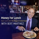Money For Lunch Bert Martinez's shows