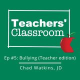Ep 5: Bullying in the Classroom with School Attorney Chad Watkins