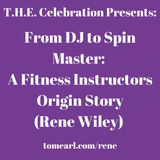From DJ to Spin Master: A Fitness Instructors Origin Story (Rene Wiley)