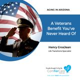 10/29/17: Henry GrosJean with Veterans Aid & Attendance | A Veterans Benefit You've Never Heard Of | Aging In Arizona with Presley Reader