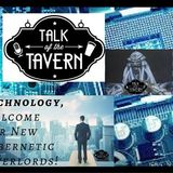 Talk of the Tavern: Technology, Welcome Our New Cybernetic Overlords! August 21st, 2017