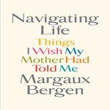 Margaux Bergen Things I Wish My Mother Would Have Told Me